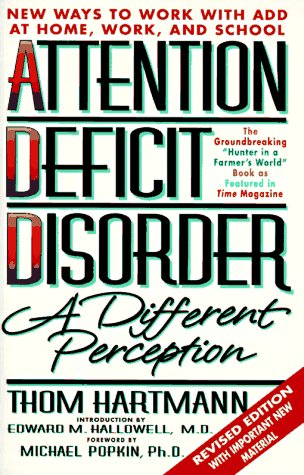 Attention Deficit Disorder: A Different Perception - Thom Hartmann, Edward M. Hallowell (Introduction), Michael Popkin (Foreword)
