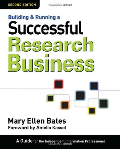Building & Running a Successful Research Business: A Guide for the Independent Information Professional - Mary Ellen Bates