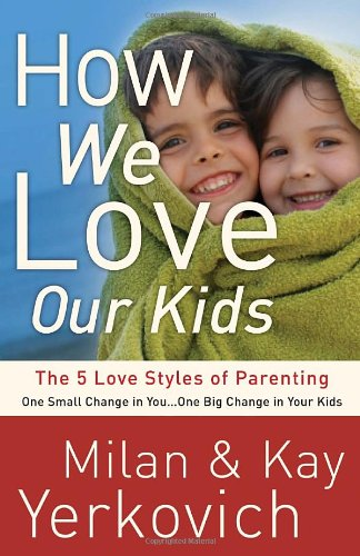 How We Love Our Kids: The Five Love Styles of Parenting - Milan Yerkovich, Kay Yerkovich