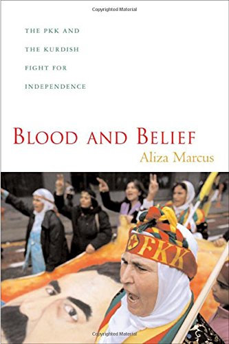 Blood and Belief: The PKK and the Kurdish Fight for Independence - Aliza Marcus