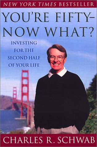 You're Fifty--Now What? Investing for the Second Half of Your Life - Charles Schwab