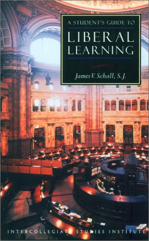 A Student's Guide to Liberal Learning (Isi Guides to the Major Disciplines) - James V. Schall