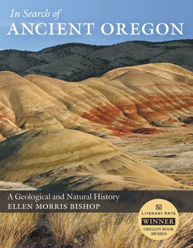 In Search of Ancient Oregon: A Geological and Natural History - Ellen Morris Bishop