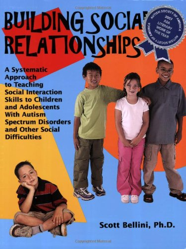 Building Social Relationships: A Systematic Approach to Teaching Social Interaction Skills to Children and Adolescents with Autism Spectrum - Scott Bellini
