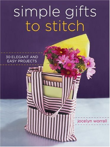 Simple Gifts to Stitch: 30 Elegant and Easy Projects - Jocelyn Worrall
