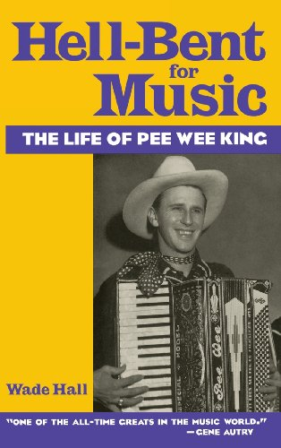 Hell-Bent For Music: The Life of Pee Wee King - Wade Hall