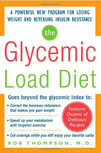 The Glycemic-Load Diet: A powerful new program for losing weight and reversing insulin resistance - Rob Thompson