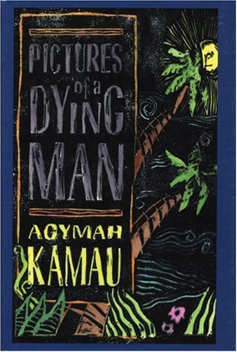 Pictures of a Dying Man: A Novel - Agymah Kamau