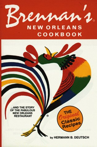 Brennan's New Orleans Cookbook...and the Story of the Fabulous New Orleans Restaurant [The Original Classic Recipes] - Hermann B. Deutsch