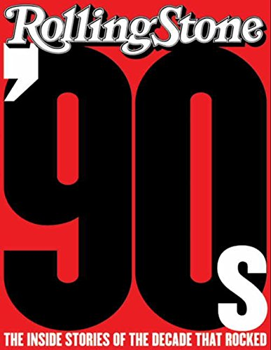 The '90s: The Inside Stories from the Decade That Rocked - The Editors of Rolling Stone