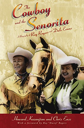 Cowboy and the Senorita: A Biography Of Roy Rogers And Dale Evans - Chris Enss; Howard Kazanjian