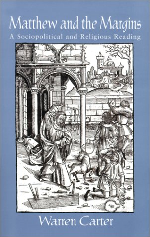 Matthew and the Margins: A Sociopolitical and Religious Reading (Bible  &  Liberation) - Warren Carter