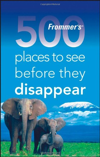Frommer's 500 Places to See Before They Disappear - Holly Hughes