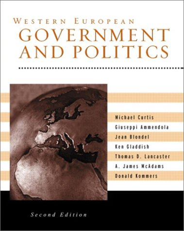 Western European Government and Politics (2nd Edition) - Michael Curtis; Guiseppe Ammendola; Jean Blondel; Ken Gladdish; Thomas D. Lancaster; James A. McAdams; Donald