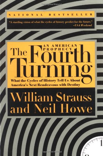 The Fourth Turning: An American Prophecy - What the Cycles of History Tell Us About America's Next Rendezvous with Destiny - William Strauss, Neil Howe