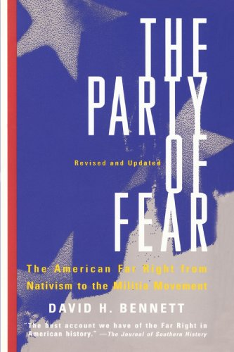 The Party Of Fear: The American Far Right from Nativism to the Militia Movement - David H. Bennett