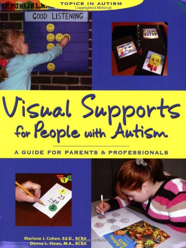 Visual Supports for People with Autism: A Guide for Parents and Professionals (Topics in Autism) - Marlene J. Cohen; Donna L. Sloan
