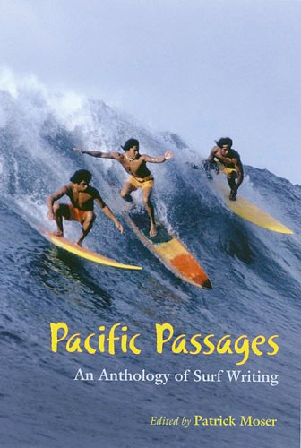 Pacific Passages: An Anthology of Surf Writing - Patrick Moser