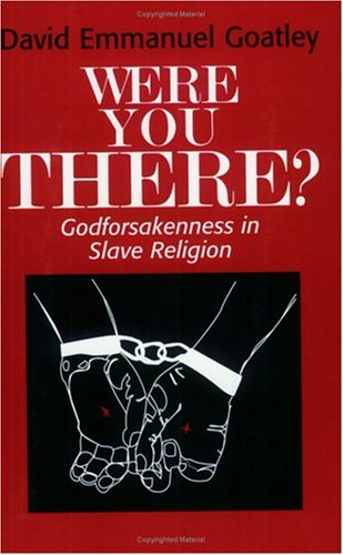 Were You There?: Godforsakenness in Slave Religion