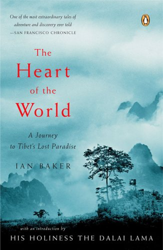 The Heart of the World: A Journey to Tibet's Lost Paradise - Ian Baker
