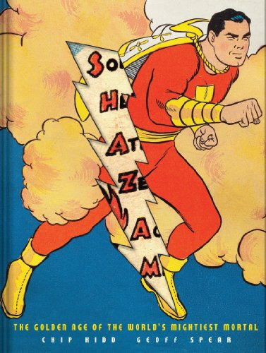 Shazam!: The Golden Age of the World's Mightiest Mortal - Chip Kidd; Geoff Spear