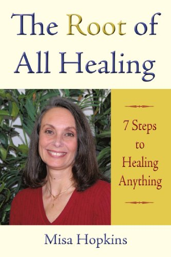 The Root of All Healing: 7 Steps to Healing Anything - Misa Hopkins