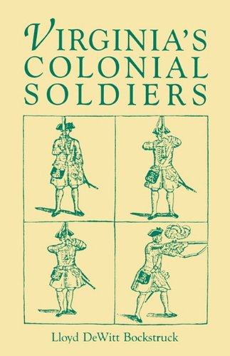 Virginia's Colonial Soldiers - Lloyd D. Bockstruck; Lloyd DeWitt Bockstruck