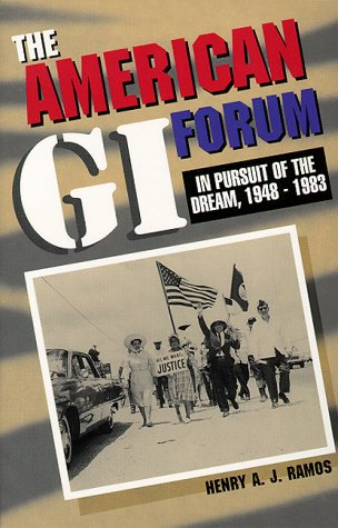 The American Gi Forum: In Pursuit of the Dream, 1948-1983 - Henry A. J. Ramos