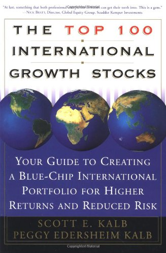 The Top 100 International Growth Stocks: Your Guide to Creating a Blue Chip International Portfolio for Higher Returns and - Scott E. Kalb; Peggy Eddersheim Kalb