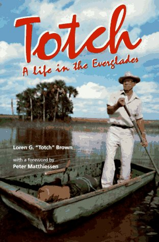 Totch: A Life in the Everglades - Loren G. Brown