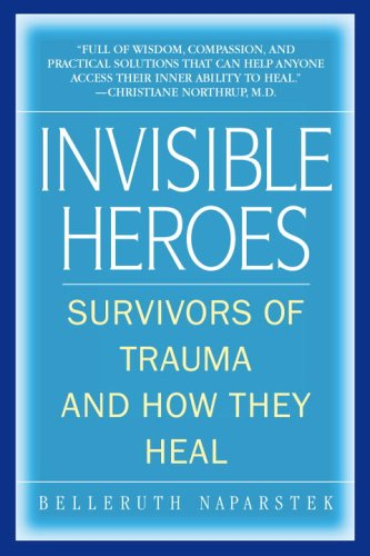 Invisible Heroes: Survivors of Trauma and How They Heal - Belleruth Naparstek