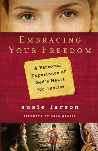 Embracing Your Freedom: A Personal Experience of God's Heart for Justice - Susie Larson