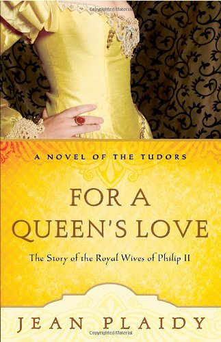For a Queen's Love: The Stories of the Royal Wives of Philip II (A Novel of the Tudors) - Jean Plaidy
