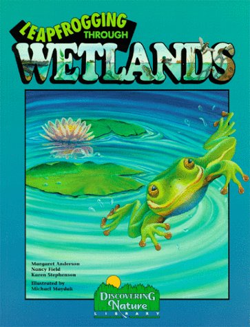Leapfrogging Through Wetlands (Discovery Library) - Margaret Anderson; Nancy Field; Karen Stephenson
