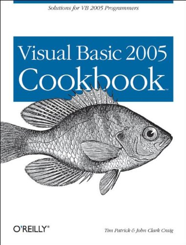 Visual Basic 2005 Cookbook: Solutions for VB 2005 Programmers (Cookbooks (O'Reilly)) - Tim Patrick; John Craig