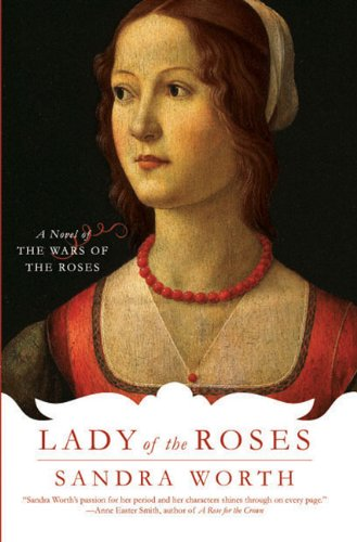 Lady of the Roses: A Novel of the Wars of the Roses - Sandra Worth