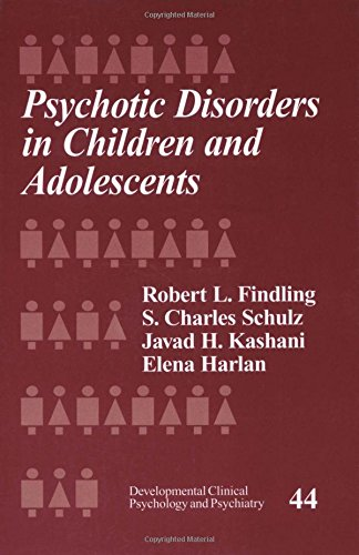 Psychotic Disorders in Children and Adolescents (Developmental Clinical Psychology and Psychiatry) - Robert L. Findling; S. Charles Schulz; Javad H. Kashani; Elena T. Harlan Drewel