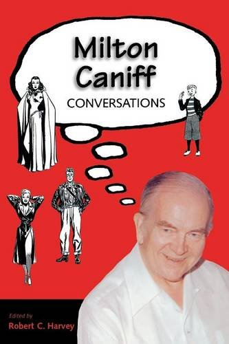 Milton Caniff: Conversations (Conversations with Comic Artists Series) - Robert C. Harvey; Milton Caniff; Will Eisner; Jules Feiffer