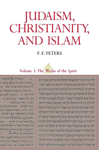 Judaism, Christianity, And Islam, Vol. 3: The Works Of The Spirit - F. E. Peters