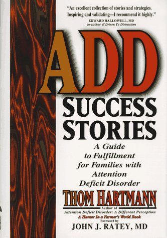 ADD Success Stories: A Guide to Fulfillment for Families with Attention Deficit Disorder - Thom Hartmann