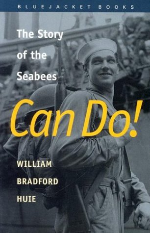 Can Do!: The Story of the Seabees - William Bradford Huie