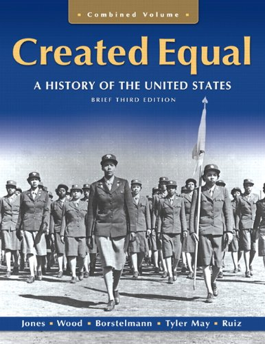 Created Equal: A History of the United States, Brief Edition, Combined Volume (3rd Edition) - Jacqueline A. Jones; Peter H. Wood; Thomas Borstelmann; Elaine Tyler May; Vicki L. Ruiz