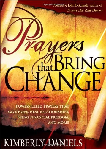 Prayers That Bring Change: Power-Filled Prayers that Give Hope, Heal Relationships, Bring Financial Freedom and More! - Kimberly Daniels