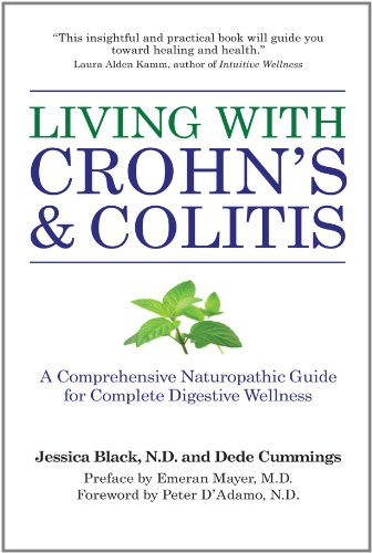 Living with Crohn's & Colitis: A Comprehensive Naturopathic Guide for Complete Digestive Wellness - Jessica Black N.D., Dede Cummings