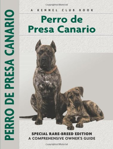 Perro De Presa Canario: Special Rare-Breed Edition : A Comprehensive Owner's Guide - Manuel Curto Gracia; Manuel Curto Gracia