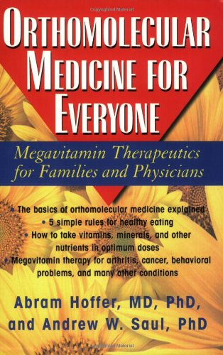 Orthomolecular Medicine For Everyone: Megavitamin Therapeutics for Families and Physicians - Abram Hoffer, Andrew W. Saul