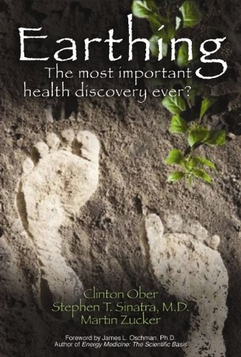 Earthing: The Most Important Health Discovery Ever? - Clinton Ober, Stephen T. Sinatra, Martin Zucker