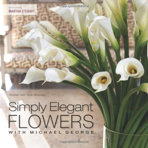 Simply Elegant Flowers With Michael George - Michael George, Bob Shuman