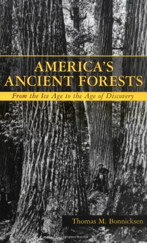 America's Ancient Forests: From the Ice Age to the Age of Discovery - Thomas M. Bonnicksen
