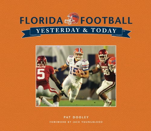 University of Florida Football: Yesterday  &  Today - Pat Dooley